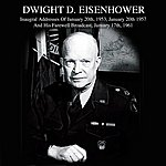 Dwight D. Eisenhower Inaugral Addresses Of January 20th, 1953, January 20th 1957 And His Farewell Broadcast, January 17th, 1961