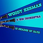 Woody Herman & His Orchestra Twelve Shades Of Blue
