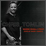Chris Tomlin Whom Shall I Fear [God Of Angel Armies]