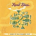 The April Skies How It All Played Out