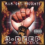 3Deep 3-Deep Or Nothing