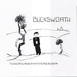 Bucksworth Thingsfoundwalkinwithyerheaddown