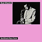 Bud Shank Bud Shank Plays Tenor