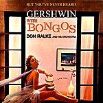 Don Ralke But You've Never Heard Gershwin With Bongos