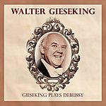 Walter Gieseking Gieseking Plays Debussy