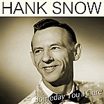 Hank Snow Someday You'll Care