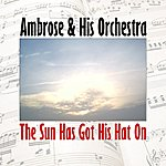 Ambrose & His Orchestra The Sun Has Got His Hat On