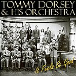 Tommy Dorsey & His Orchestra It Feels So Good