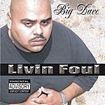 Big Dave Livin Foul