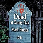 Mark Binder Dead At Knotty Oak - Halloween Tales And Stories - Limited Edition