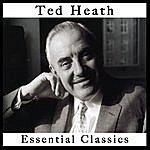 Ted Heath Ted Heath: Essential Classics