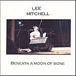 Lee Mitchell Beneath A Moon Of Bone