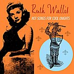 Ruth Wallis Hot Songs For Cool Knights