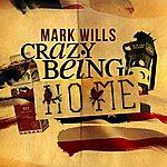 Mark Wills Crazy Being Home