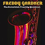 Freddy Gardner The Immortal Freddy Gardner