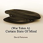 David Patterson (War Takes A) Certain State Of Mind