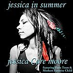 Jessica Care Moore Jessica In Summer (Feat. Paris Toon & Mothers Favorite Child)