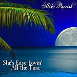 Mike Parrish She's Easy Lovin' All The Time