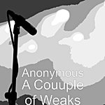 Anonymous A Couuple Of Weaks