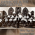 Ambrose & His Orchestra We're Tops On Saturday Night