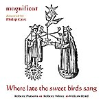 Magnificat Where Late The Sweet Birds Sang