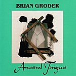 Brian Groder Ancestral Tongues