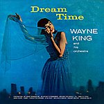 Wayne King & His Orchestra Dream Time