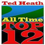 Ted Heath All Time Top Twelve