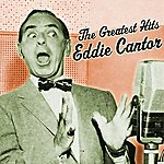 Eddie Cantor The Greatest Hits