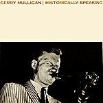 Gerry Mulligan Gerry Mulligan Historically Speaking