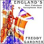 Freddy Gardner England's Most Fabulous Saxophone Star