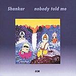 Shankar Nobody Told Me