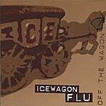 Icewagon Flu Off The Wagon