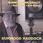 Durwood Haddock Honky Tonk Crazy(And Other Love Songs)