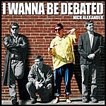 Nick Alexander I Wanna Be Debated