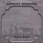 Garry Gust Sawdust Serenade