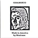 Gualberto Made In America By Mexicans