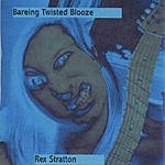 Rex Stratton Bareing Twisted Blues