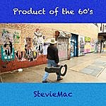 Stevie Mac Product Of The 60's