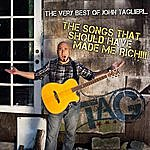John Taglieri The Very Best Of John Taglieri: The Songs That Should Have Made Me Rich!!!