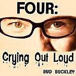 Bud Buckley Four: Crying Out Loud