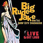 Big Rude Jake Live & Out Loud