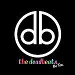 Deadbeats Do You