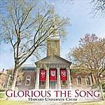 The Harvard University Choir Glorious The Song