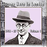 Jerome Kern Jerome Kern In London: 1914 - 23 Volume 1