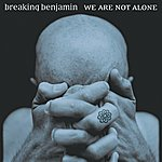 Breaking Benjamin We Are Not Alone (Explicit Version)