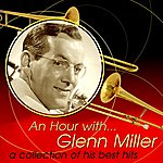 Glenn Miller An Hour With Glenn Miller: A Collection Of His Best Hits