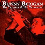 Bunny Berigan His Trumpet & His Orchestra