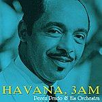 Perez Prado & His Orchestra Havana, 3am