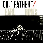 Earl Hines Oh, Father!